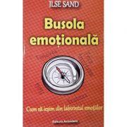 Busola emotionala. Cum sa iesim din labirintul emotiilor - Ilse Sand