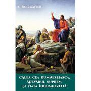Calea cea Dumnezeiască, Adevărul Suprem şi Viaţa Îndumnezeită - Chico Xavier
