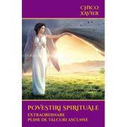 Povestiri spirituale extraordinare pline de tâlcuri ascunse - Chico Xavier