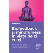 Biofeedback și mindfulness în viața de zi cu zi. Soluții practice pentru îmbunătățirea sănătății și performanței personale