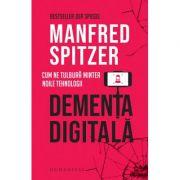 Demența digitală Cum ne tulbură mintea noile tehnologii