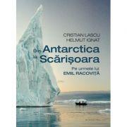 Din Antarctica la Scărișoara Pe urmele lui Emil Racoviță