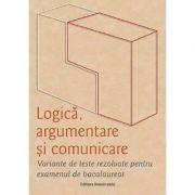 Logica, argumentare si comunicare. Variante de teste rezolvate pentru examenul de bacalaureat 2020 - Brumarel Ciutan, Adrian Balas