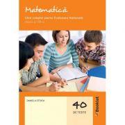 Matematica. Ghid complet pentru Evaluarea Nationala. Clasa a VIII-a - Daniela Stoica