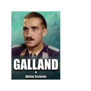 Galland. Volumul I - Adrian Scrieciu