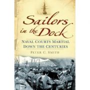 Sailors in the Dock: Naval Courts Martial Down the Centuries - Peter C. Smith