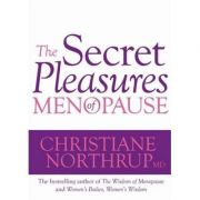 The Secret Pleasures of Menopause - Christiane, Northrup