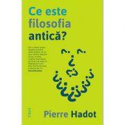 Ce este filosofia antică? - Pierre Hadot