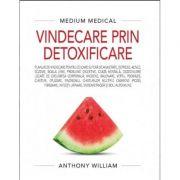Vindecare prin detoxificare (Medium Medical) - Anthony William