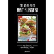 Cei mai buni hamburgeri - Reţete clasice, vegetariene şi vegane