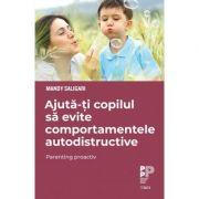 Ajută-ți copilul să evite comportamentele autodistructive. Parenting proactiv