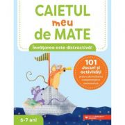 Caietul meu de mate (6-7 ani). 101 jocuri și activități pentru dezvoltarea competențelor matematice