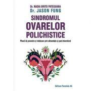 Sindromul ovarelor polichistice. Planul de prevenire şi vindecare prin alimentaţie şi post intermitent