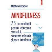 Mindfulness. 75 de meditații pentru reducerea stresului, sănătate mintală și pace interioară