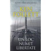 Un loc numit libertate - Ken Follett