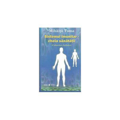Sistemul imunitar – cheia sanatatii. O abordare holistica