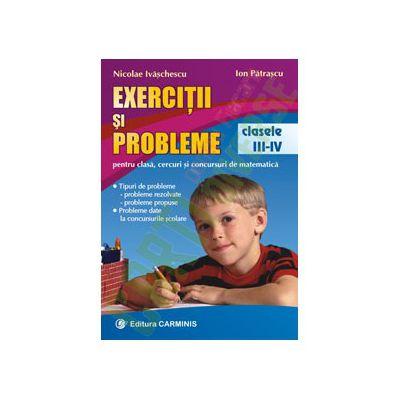 Exercitii si probleme. Pentru clasa, cercuri si concursuri de matematica. Clasele III-IV