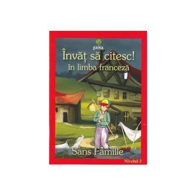 Invat sa citesc! in limba franceza - Sans famille