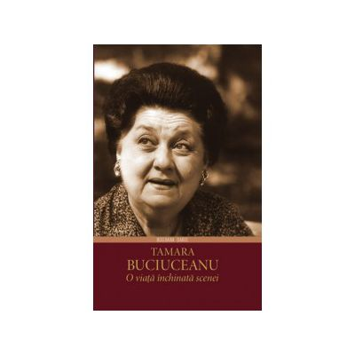 Tamara Buciuceanu - O viata inchinata scenei