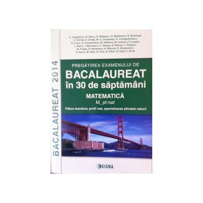 Pregatirea examenului de bacalaureat 2014 in 30 de saptamani. Matematica. M_stiintele naturii
