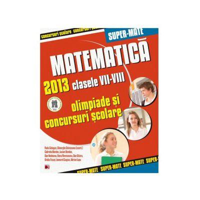 Matematica. Olimpiade si concursuri scolare 2013 - Clasele VII-VIII
