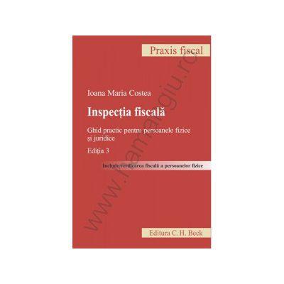 Inspectia fiscala. Ghid practic pentru persoanele fizice si juridice