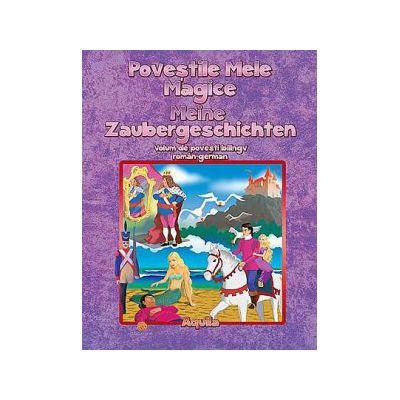 Povestile mele magice. Meine Zaubergeschichten. Volum de povesti bilingv roman-german