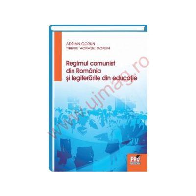 Regimul comunist din Romania si legiferarile din educatie
