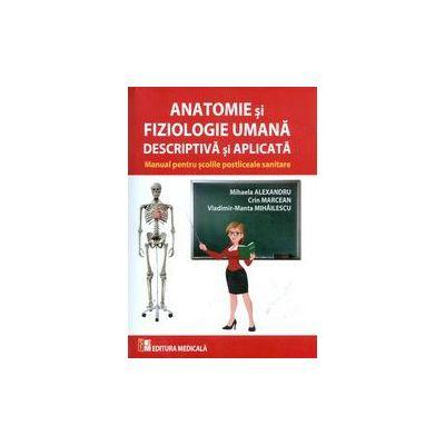 Anatomie si fiziologie umana descriptiva si aplicata. Manual pentru scolile postliceale sanitare