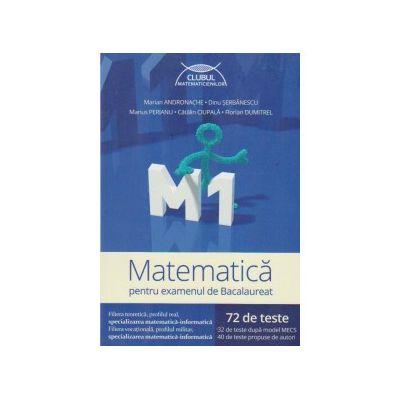 Matematica M1 pentru examenul de bacalaureat - 72 de teste