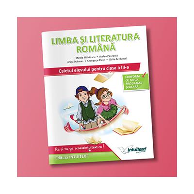LIMBA ȘI LITERATURA ROMÂNĂ CAIETUL ELEVULUI PENTRU CLASA A III-A