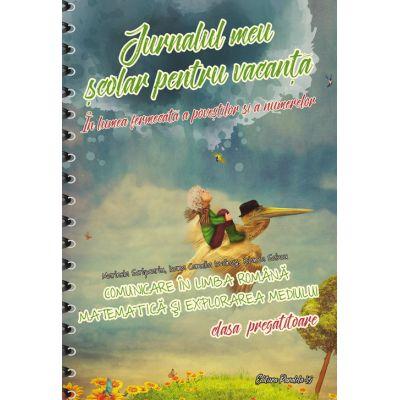 JURNALUL MEU SCOLAR PENTRU VACANTA. COMUNICARE IN LIMBA ROMANA. MATEMATICA SI EXPLORAREA MEDIULUI. CLASA PREGATITOARE