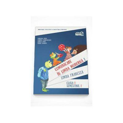 Comunicare in Limba moderna 1. Limba Franceza , clasa I semestrul I (Contine editia digitala)