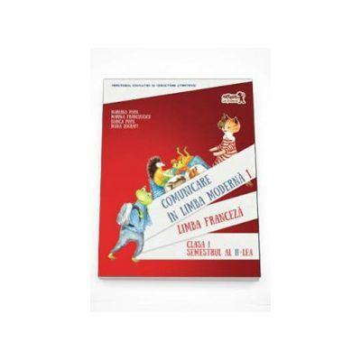 Comunicare in Limba moderna 1. Limba Franceza , clasa I semestrul II (Contine editia digitala)