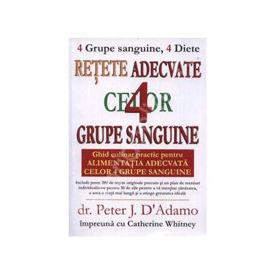 Retete adecvate celor 4 grupe sanguine de Peter J. D'ADAMO