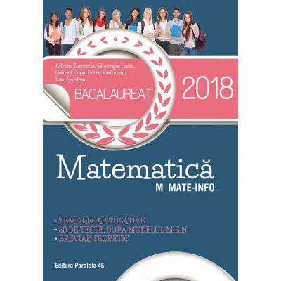 BACALAUREAT 2018. MATEMATICĂ M_MATE-INFO. 60 DE TESTE, DUPĂ MODELUL M.E.N. BREVIAR TEORETIC