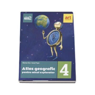 Atlas geografic pentru micul explorator clasa IV-a de Marian Ene (Editia 2017)