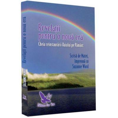 Revelații pentru o nouă eră. Cheia reinstaurării Raiului pe Pământ