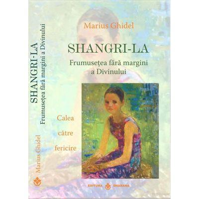 Shangri-La Frumusetea fara margini a Divinului. Calea catre fericire -  Marius Ghidel