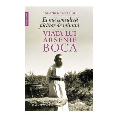 Ei ma considera facator de minuni. Viata lui Arsenie Boca de Tatiana Niculescu
