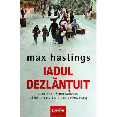 Iadul dezlantuit  Max Hastings