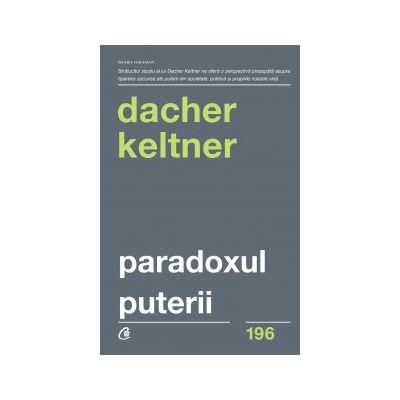 Paradoxul puterii Cum câștigi și cum pierzi influența - Dacher Keltner