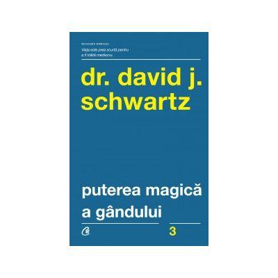Puterea magică a gândului Ediţia a IV-a - David J. Schwartz