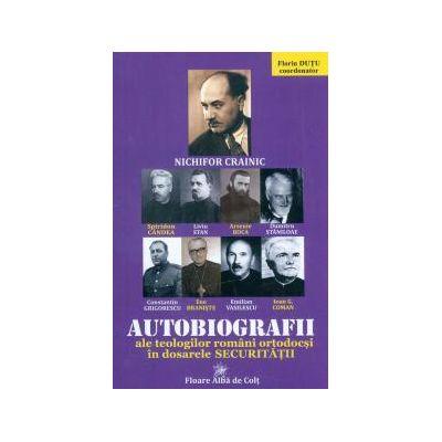 Autobiografii ale teologilor romani ortodocsi in dosarele Securitatii