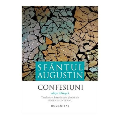 Sfantul Augustin - Confesiuni. Editie bilingva