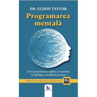 Programarea mentală. De la persuasiune și spălare a creierului la self-help și metafizică practică (ediție revizuită)