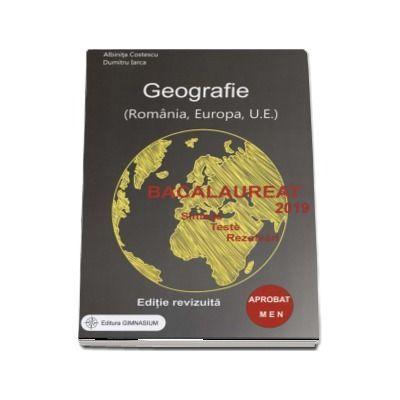 Geografie Bacalaureat 2019 - Sinteze, Teste, Rezolvari - Romania, Europa, Uniunea Europeana (Editie, revizuita)