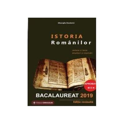 Istoria Romanilor Bacalaureat 2019. Sinteze si 60 teste, enunturi si rezolvari ( Ed. revizuita )