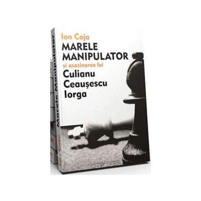 Marele Manipulator si asasinarea lui Culianu, Ceausescu, Iorga - Ion Coja