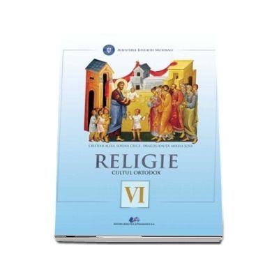 Religie, cultul ortodox. Manual pentru clasa a VI-a Cristian Alexa, Sorina Ciuca, Dragos Ionita, Mirela Sova